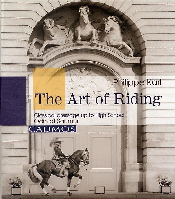 Philippe Karl The Art of Riding: Classical Dressage to High School: Odin at Saumur